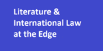 Literature & International Law at the Edge